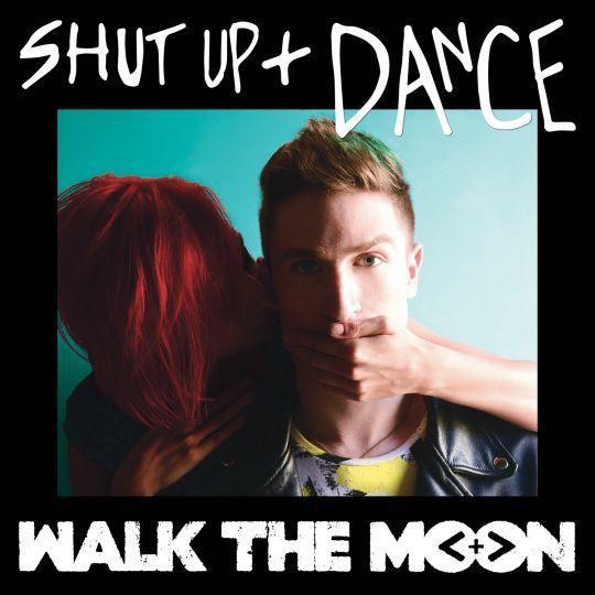 Coverafbeelding Shut Up + Dance - Walk The Moon