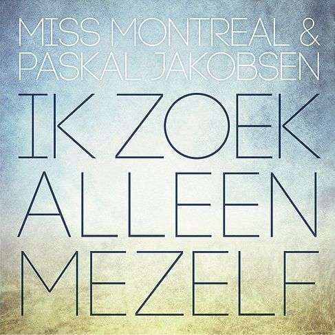 Coverafbeelding Ik Zoek Alleen Mezelf - Miss Montreal & Paskal Jakobsen