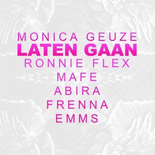 Coverafbeelding Laten Gaan - Monica Geuze & Ronnie Flex & Mafe & Abira & Frenna & Emms
