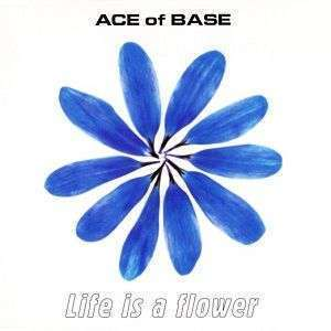 Coverafbeelding Life Is A Flower - Ace Of Base