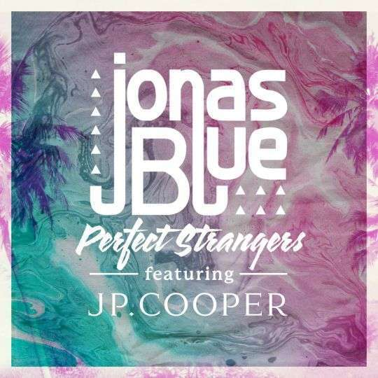 Coverafbeelding Perfect Strangers - Jonas Blue Featuring Jp. Cooper