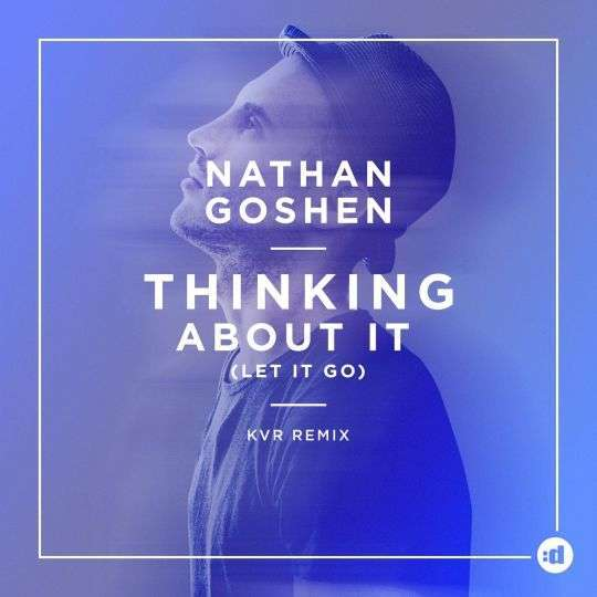 Coverafbeelding Nathan Goshen - Thinking about it (let it go) - KVR remix