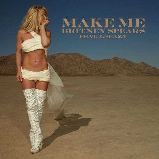 Coverafbeelding Make Me - Britney Spears Feat. G-eazy