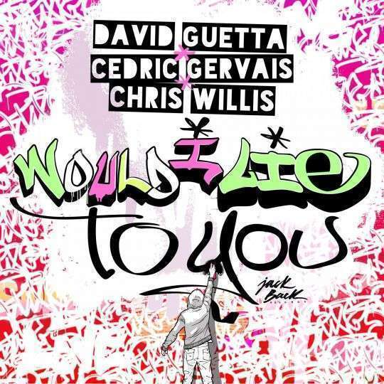Coverafbeelding Would I Lie To You - David Guetta & Cedric Gervais & Chris Willis