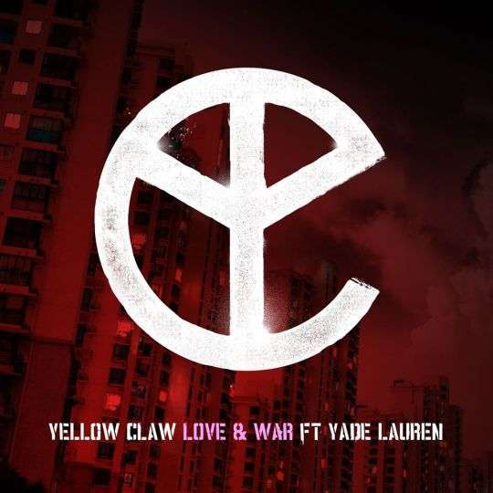 Coverafbeelding Love & War - Yellow Claw Ft Yade Lauren
