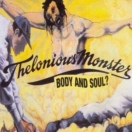 Coverafbeelding Thelonious Monster - Body And Soul?