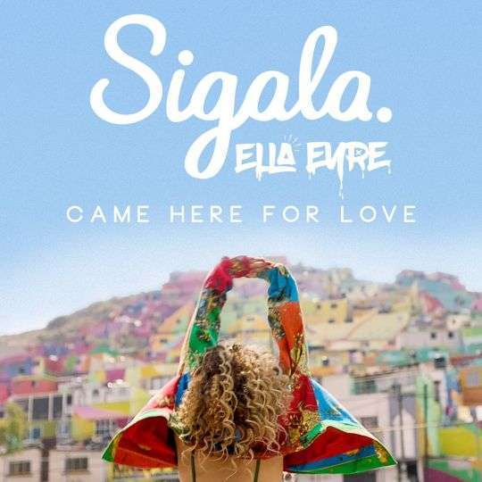 Coverafbeelding Came Here For Love - Sigala & Ella Eyre