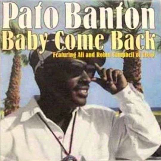 Coverafbeelding Baby Come Back - Pato Banton Featuring Ali And Robin Campbell Of Ub40