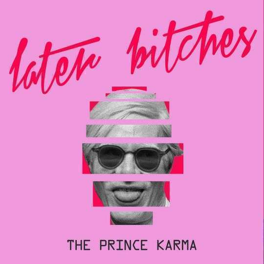 Coverafbeelding The Prince Karma - Later Bitches