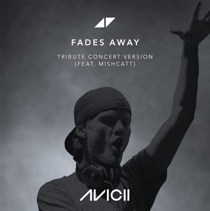 Coverafbeelding Fades Away - Tribute Concert Version - Avicii (Feat. Mishcatt)