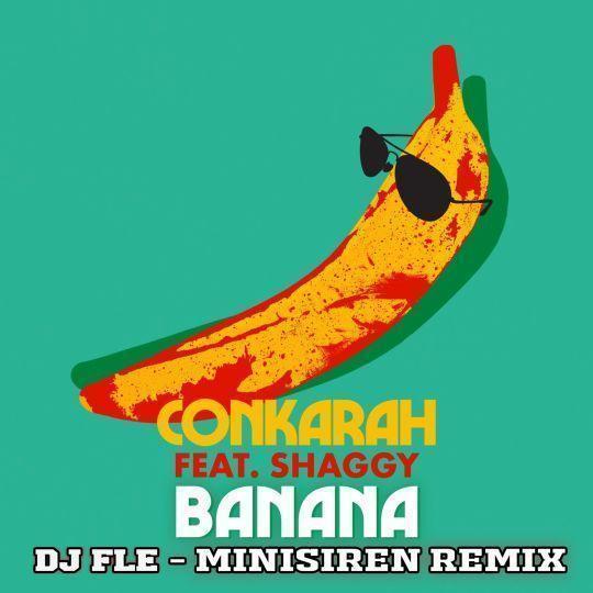 Coverafbeelding Banana / Banana - Dj Fle - Minisiren Remix - Conkarah Feat. Shaggy