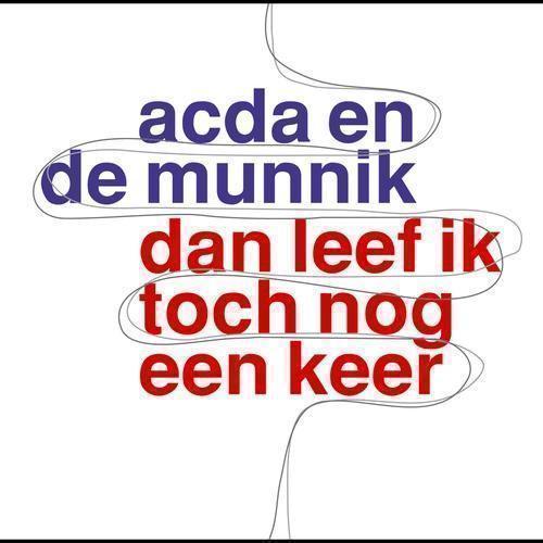 Coverafbeelding Dan Leef Ik Toch Nog Een Keer - Acda En De Munnik