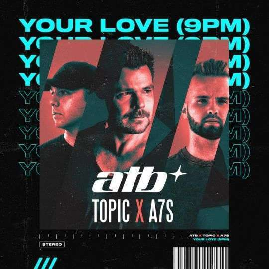 Coverafbeelding Your Love (9Pm) - Atb X Topic X A7S
