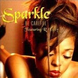 Coverafbeelding Sparkle featuring R. Kelly - Be Careful