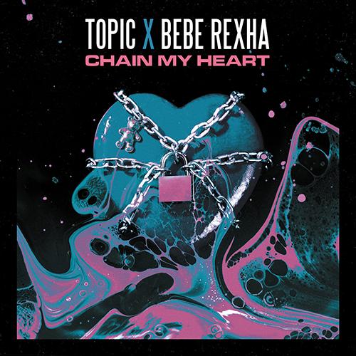 Coverafbeelding Chain My Heart - Topic X Bebe Rexha