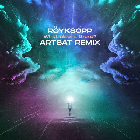 Coverafbeelding Röyksopp - What Else Is There? - Artbat Remix