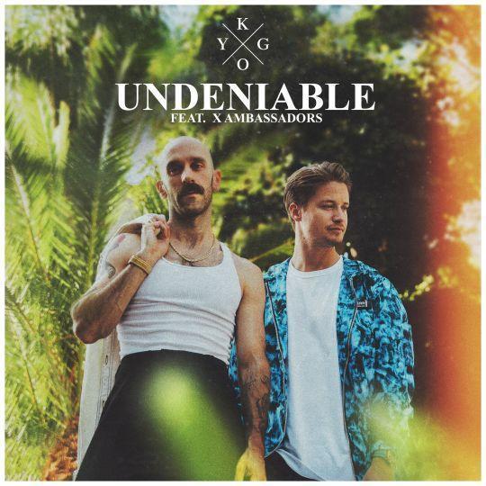 Coverafbeelding Undeniable - Kygo Feat. X Ambassadors