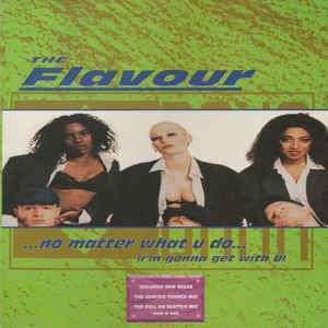 Coverafbeelding The Flavour - ...No Matter What U Do... (I'm Gonna Get With U)