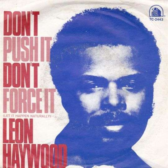 Coverafbeelding Leon Haywood - Don't Push It Don't Force It (Let It Happen Naturally)