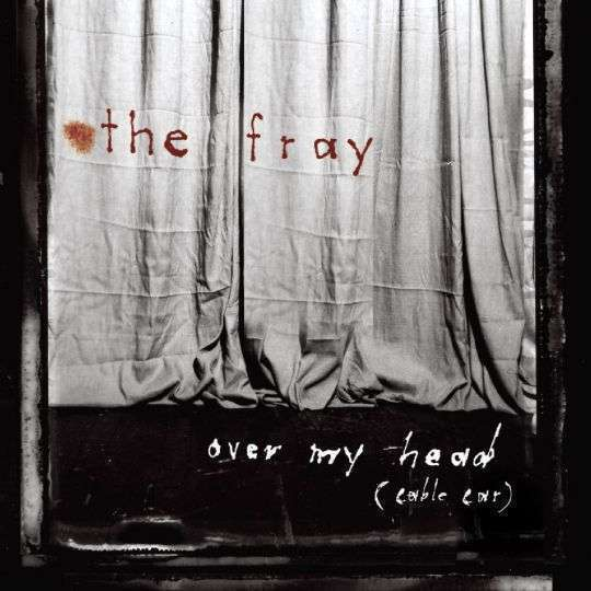Coverafbeelding The Fray - Over My Head (Cable Car)