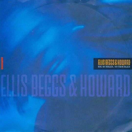 Coverafbeelding Ellis Beggs & Howard - Big Bubbles, No Troubles