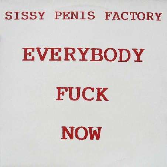 Coverafbeelding Sissy Penis Factory - Everybody Fuck Now