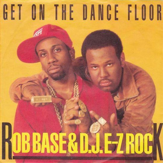 Coverafbeelding Rob Base & D.J. E-Z Rock - Get On The Dance Floor