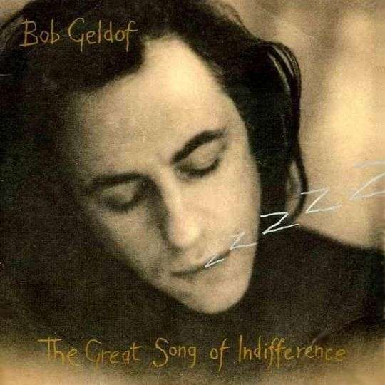 Coverafbeelding The Great Song Of Indifference - Bob Geldof
