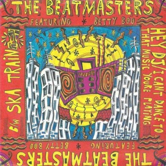Coverafbeelding Hey Dj/i Can't Dance To That Music Youre Playing/ Ska Train - The Beatmasters Featuring Betty Boo/ The Beatmasters