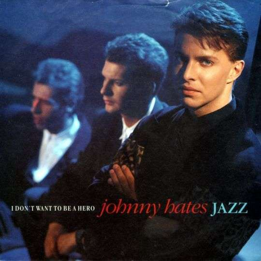 Coverafbeelding I Don't Want To Be A Hero - Johnny Hates Jazz