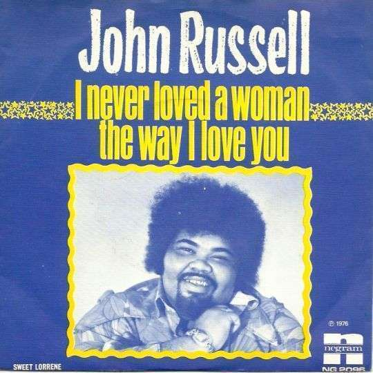 Coverafbeelding I Never Loved A Woman The Way I Love You - John Russell
