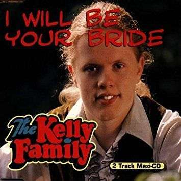 Coverafbeelding The Kelly Family - I Will Be Your Bride