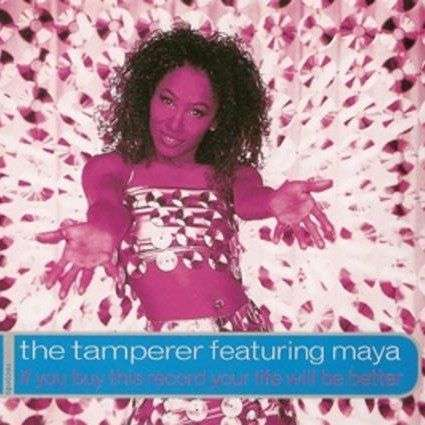 Coverafbeelding The Tamperer featuring Maya - If You Buy This Record Your Life Will Be Better