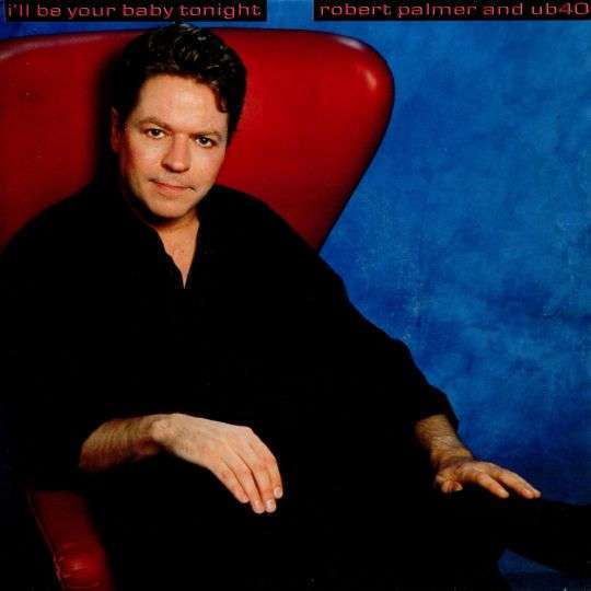 Coverafbeelding I'll Be Your Baby Tonight - Robert Palmer And Ub40