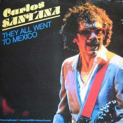 Coverafbeelding They All Went To Mexico - Carlos Santana Featuring Booker T. Jones And Willie Nelson (Vocals)