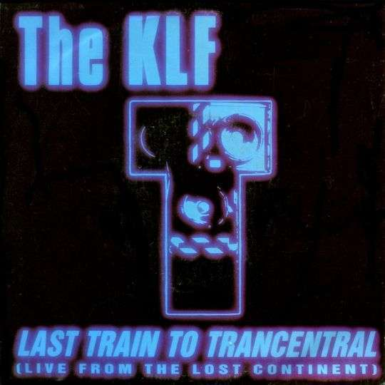 Coverafbeelding Last Train To Trancentral (Live From The Lost Continent) - The Klf