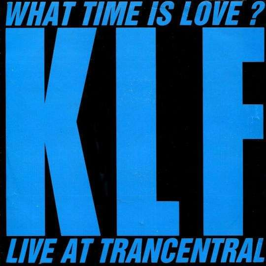 Coverafbeelding What Time Is Love? - Live At Trancentral - Klf