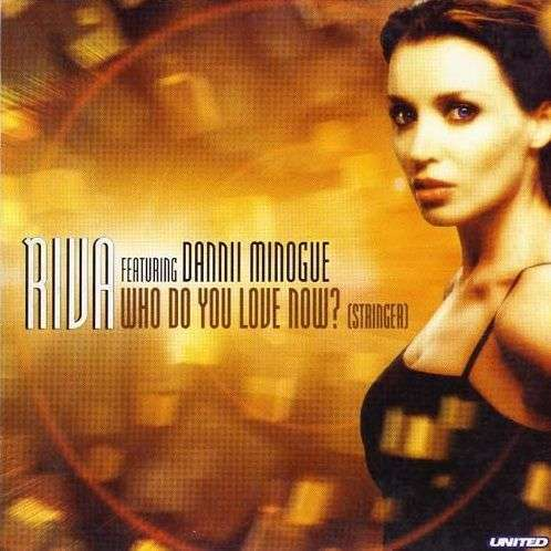 Coverafbeelding Riva featuring Dannii Minogue - Who Do You Love Now? (Stringer)