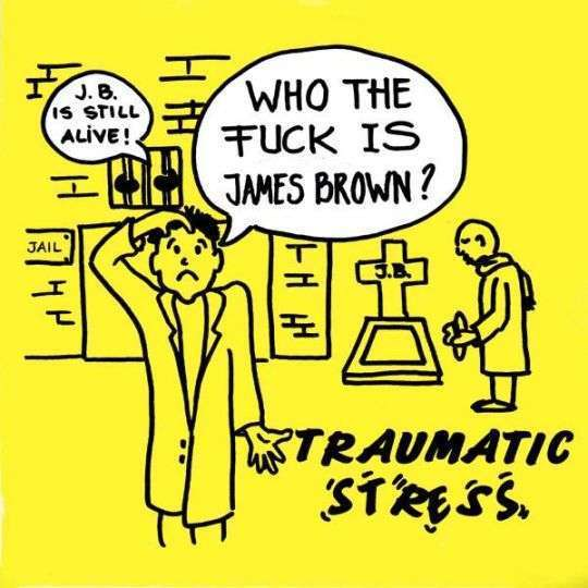 Coverafbeelding Traumatic Stress - Who The Fuck Is James Brown?