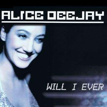 Coverafbeelding Will I Ever - Alice Deejay