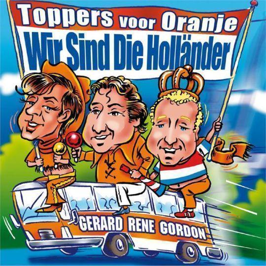 Coverafbeelding Wir Sind Die Holländer - Gerard & Rene & Gordon : Toppers Voor Oranje
