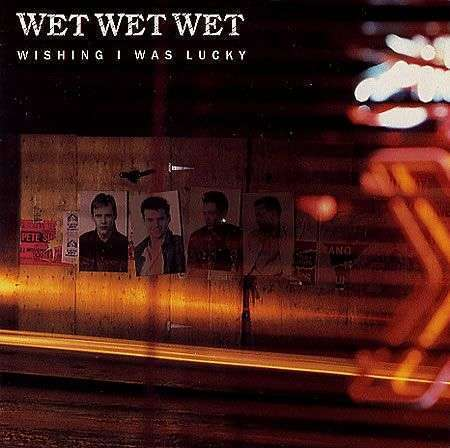 Coverafbeelding Wishing I Was Lucky - Wet Wet Wet