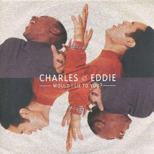 Coverafbeelding Would I Lie To You? - Charles & Eddie
