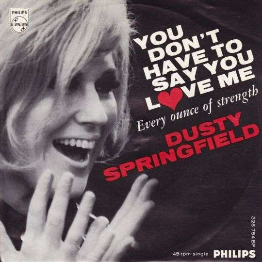 Coverafbeelding Dusty Springfield - You Don't Have To Say You Love Me