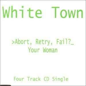 Coverafbeelding White Town - >Abort, Retry, Fail?_ : Your Woman
