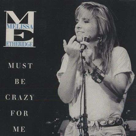 Coverafbeelding Must Be Crazy For Me - Melissa Etheridge