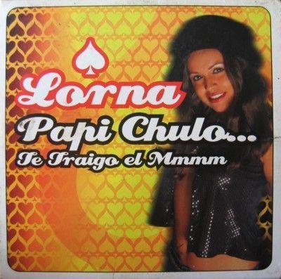 Coverafbeelding Lorna - Papi Chulo... Te Traigo el Mmmm