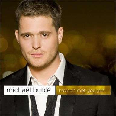 Coverafbeelding Haven't Met You Yet - Michael Bublé
