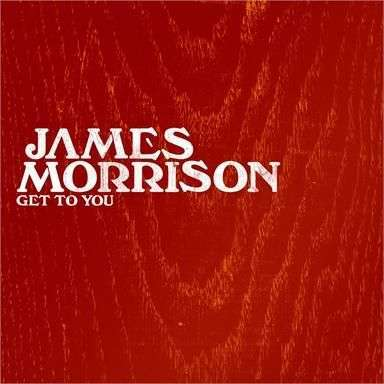 Coverafbeelding Get To You - James Morrison