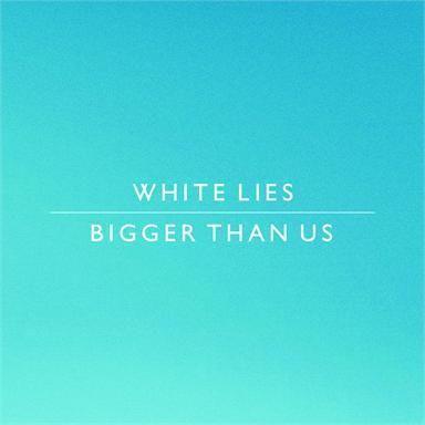 Coverafbeelding White Lies - Bigger than us